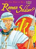 Do You Want to Be a Roman Soldier?