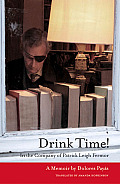 Drink Time!: In the Company of Patrick Leigh Fermor
