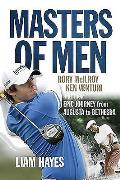 Masters of Men: Rory McIlroy, Ken Venturi... and Their Epic Journey from Augusta to Bethesda
