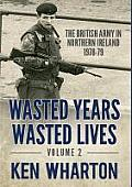 Wasted Years Wasted Lives: Volume 2: The British Army in Northern Ireland 1978-79