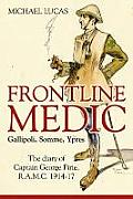 Frontline Medic Gallipoli, Somme, Ypres: The Diary Of Captain George Pirie, R.A.M.C. 1914-17 by Michael Lucas