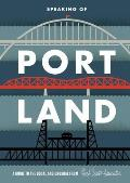 Speaking of Portland: A Guide to the Usual and Unusual