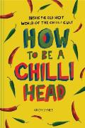 How to Be a Chili Head: Inside the Red-Hot World of the Chili Cult