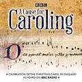 A Cause for Caroling: A Celebration of the Christmas Carol in Britain
