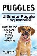 Puggles. Ultimate Puggle Dog Manual. Puggle Book for Care, Costs, Feeding, Grooming, Health and Training.