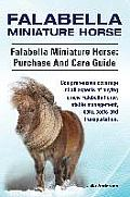 Falabella Miniature Horse. Falabella Miniature Horse: Purchase and Care Guide. Comprehensive Coverage of All Aspects of Buying a New Falabella, Stable