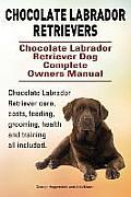 Chocolate Labrador Retrievers. Chocolate Labrador Retriever Dog Complete Owners Manual. Chocolate Labrador Retriever Care, Costs, Feeding, Grooming, H