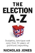 Election A-Z: Insights, Intrigue and Spin From 50 Years of Political Reporting