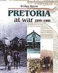 Pretoria at War 1899-1900