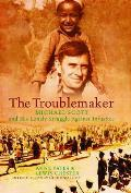 Trouble Maker: Michael Scott and His Lonely Struggle Against Injustice
