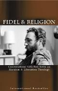 Fidel & Religion Fidel Castro in Conversation with Frei Betto on Marxism & Liberation Theology