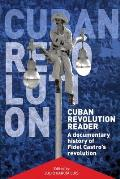 Cuban Revolution Reader: A Documentary History of 45 Key Moments in the Cuban Revolution