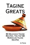 Tagine Greats: 80 Delicious Tagine Recipes, the Top 80 Moroccan Tajine Recipes