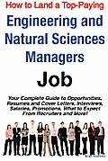 How to Land a Top-Paying Engineering and Natural Sciences Managers Job: Your Complete Guide to Opportunities, Resumes and Cover Letters, Interviews, S