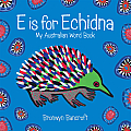 E Is for Echidna: My Australian Word Book Cover