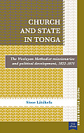 Church and State in Tonga: The Wesleyan Methodist Missionaries and Political Development, 1822-1875