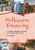 Melbourne Dreaming: A Guide to Important Places of the Past and Present