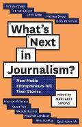 What's Next in Journalism?: New-Media Entrepreneurs Tell Their Stories (Media Chronicles)