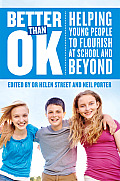 Better Than Ok: Helping Young People to Flourish at School and Beyond