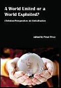 A World United or a World Exploited?: Christian Perspectives on Globalisation