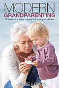 Modern Grandparenting: Games and Activities to Enjoy with Your Grandchildren