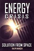 Energy Crisis: Solution from Space (Apogee Books Space)
