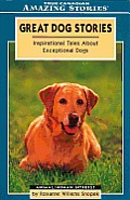 Great Dog Stories: Heartwarming Tales of Remarkable Dogs