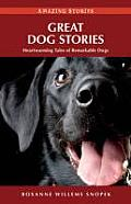 Great Dog Stories: Heartwarming Tales of Remarkable Dogs (Amazing Stories)