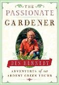 The Passionate Gardener: Adventures of an Ardent Green Thumb