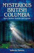 Mysterious British Columbia Myths Murders Mysteries & Legends