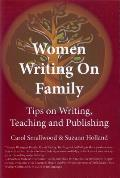 Women Writing on Family: Tips on Writing, Teaching and Publishing: Tips on Writing, Teaching and Publishing