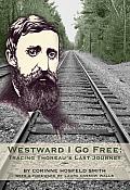 Westward I Go Free: Tracing Thoreau's Last Journey