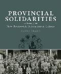 Provincial Solidarities: A History of the New Brunswick Federation of Labour