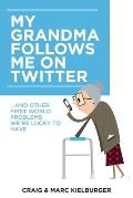 My Grandma Follows Me on Twitter: And Other First-World Problems We're Lucky to Have