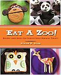 Eat a Zoo!: Recipes and Ideas for Irresistible Animal Treats