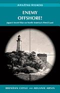 Enemy Offshore!: Japan's Secret War on North America's West Coast