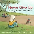 Never Give Up: A Story about Self-Esteem (I'm a Great Little Kid)