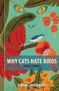 Why Cats Hate Birds: Short Stories