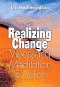 Realizing Change Vipassana Meditation in Action