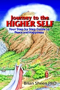 Journey to the Higher Self Your Step by Step Guide to Peace and Happiness