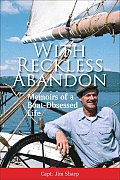 With Reckless Abandon Memoirs of a Boat Obsessed Life