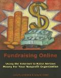 Fundraising Online: Using the Internet to Raise Serious Money for Your Nonprofit Organization