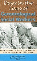 Days In The Lives Of Gerontological Social Workers 44 Professionals Tell Stories From Real Life Social Work Practice With Older Adults