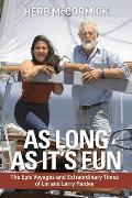As Long as Its Fun The Epic Voyages & Extraordinary Times of Lin & Larry Pardey