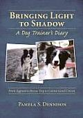 Bringing Light to Shadow A Dog Trainers Diary