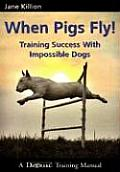 When Pigs Fly Training Success with Impossible Dogs