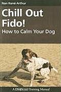 Chill Out Fido!: How to Calm Your Dog