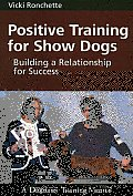 Positive Training for Show Dogs: Building a Relationship for Success Cover