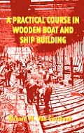 A Practical Course in Wooden Boat and Ship Building
