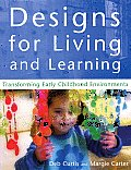 Designs for Living & Learning Transforming Early Childhood Environments